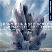 Steven Brown (Saxophone/Keys)/Maxime Bodson/Brown Reininger Bodson/Blaine L. Reininger: Clear Tears/Troubled Waters