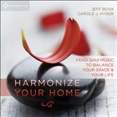 Jeff Bova/Carole J. Hyder: Harmonize Your Home: Feng Shui Music to Balance Your Space and Your Life [Digipak]