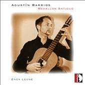 Guitar music of Agustín Barrios 'Medallon Antiguo' / Enea Leone, guitar