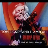 Flambeau/Tom Rigney: Swamp Fever: Live at Three Stages [Digipak]