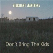 Starlight Searchers: Don't Bring the Kids [Digipak]