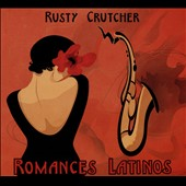 Rusty Crutcher: Romances Latinos [Digipak]