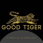 Good Tiger: A  Head Full of Moonlight