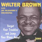 Walter Brown: Forget Your Troubles and Jump Your Blues Away