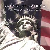 God Bless America - The Ultimate Patriotic Album