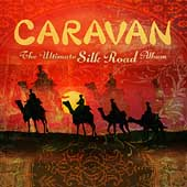 Caravan - The Ultimate Silk-Road Album