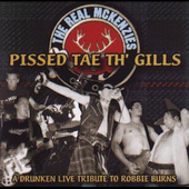 The Real McKenzies: Pissed Tae Th' Gills: A Drunken Live Tribute to Robbie Burns