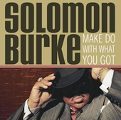Solomon Burke: Make Do with What You Got