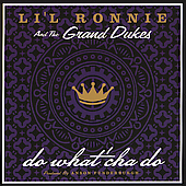 Li'l Ronnie & the Grand Dukes: Do What Cha Do