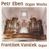 Petr Eben: Works for Organ / Frantisek Vanicek