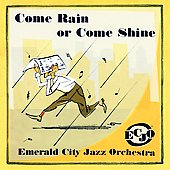 Emerald City Jazz Orchestra: Come Rain or Come Shine