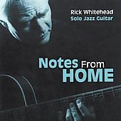 Rick Whitehead: Notes from Home/Solo Jazz Guitar *