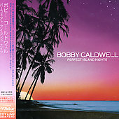 Bobby Caldwell (Singer/Guitarist): Perfect Island Nights [Japan]