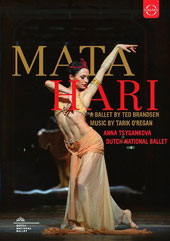 Mata Hari, ballet in 2 acts by Ted Brandsen. Music by Tarik O'Regan, Libretto by Janine Brogt / Anna Tsygankova, Dutch National Ballet (live, 2016) [DVD]