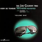 The Joe Gilman Trio: View So Tender: Wonder Revisited, Vol. 1