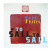 Fred Frith: To Sail, To Sail