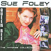 Sue Foley: Queen Bee: The Antones Collection *