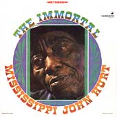 Mississippi John Hurt: The Immortal Mississippi John Hurt