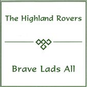 The Highland Rovers Band: Brave Lads All