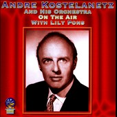 André Kostelanetz & His Orchestra/André Kostelanetz: On the Air With Lily Pons