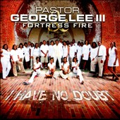Pastor George Lee III/Fortress Fire/Pastor George Lee III & Fortress Fire: I Have No Doubt