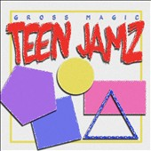 Gross Magic: Teen Jamz [EP] [Digipak]