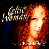Celtic Woman: Believe [Bonus Tracks]