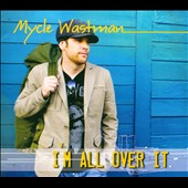 Mycle Wastman: I'm All Over It [Digipak]
