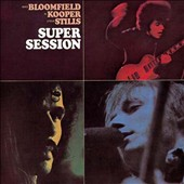Al Kooper/Michael Bloomfield/Stephen Stills: Super Session [Bonus Tracks]