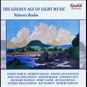 The Golden Age of Light Music: Nature's Realm - Music of Arlen, Curzon, Arnold, Coward, Romberg, Yorke, Farnon, Grof&eacute; et al.