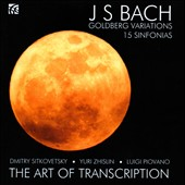 The  Art of Transcription: J.S. Bach Goldberg Variations, 15 Sinfonias / Dmitry Sitkovetsky, Yuri Zhislin and Luigi Piovano, piano