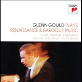 Glenn Gould Plays Renaissance & Baroque - Byrd, Gibbons, Handel, Scarlatti, C.P.E. Bach / Glenn Gould, piano