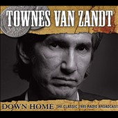 Townes Van Zandt: Down Home: The Classic 1985 Radio Broadcast