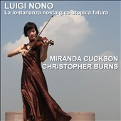 Luigi Nono: La lontananza nostalgica utopica futura / Miranda Cuckson and Christopher Burns
