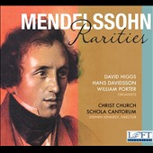 Mendelssohn: Rarities / David Higgs; Hans Davidsson; William Porter, organists; Christ Church Schola Cantorum