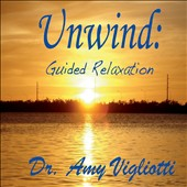 Dr. Amy Vigliotti: Unwind: Guided Relaxation