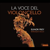 La Voce del Violoncello - works by Colombi, Dall'Abacp, Supriani, Galli, Ruvo, Vitali, Gabrielli / Elinor Frey, baroque cello