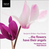 The Flowers Have Their Angels: Music of Benjamin Britten, Paul Mealor / Rodolfus Choir