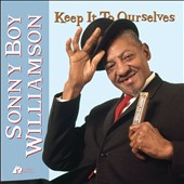 Sonny Boy Williamson II (Rice Miller): Keep It to Ourselves