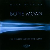 Bone Moan: The Trombone Music of David P. Jones / Mark Hetzler, trombone