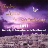 Roy Kendall: Psalms, Hymns & Spiritual Songs