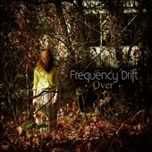 Frequency Drift: Over [Digipak]