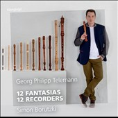 Telemann: 12 Fantasias TWV 40/2-13, performed on 12 different recorders /  for solo recorder / Simon Borutzki, recorders