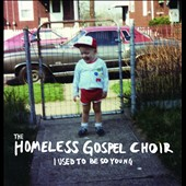 Homeless Gospel Choir: I Used To Be So Young