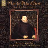 Music for Philip of Spain / Charivari Agr&eacute;able, et al