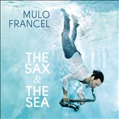 Mulo Francel: The Sax and the Sea [Digipak]