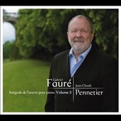 Gabriel Fauré: Complete works for Piano Vol. 3 / Jean-Claude Pennetier, piano
