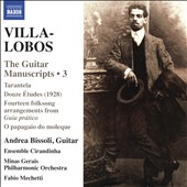 Villa-Lobos: The Guitar Manuscripts: Masterpieces and Lost Works Vol. 3 - Tarantela; Douze Etudes; Folksong arrangements from 'Guia pratico' / Andrea Bissoli, guitar