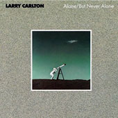 Larry Carlton: Alone/But Never Alone