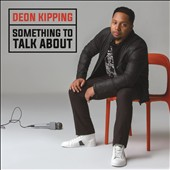 Deon Kipping: Something to Talk About *